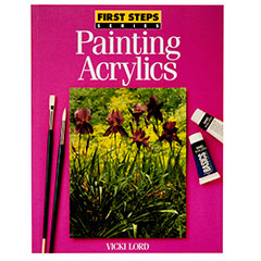 First Steps Series: Painting Acrylics by Vicki Lord