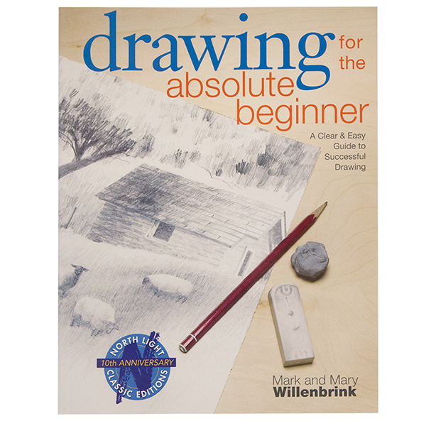 Drawing for the Absolute Beginner by Mark Willenbrink & Mary Willenbrink