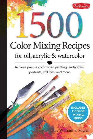 1,500 Color Mixing Recipes for Oil, Acrylic & Watercolor by William F. Powell